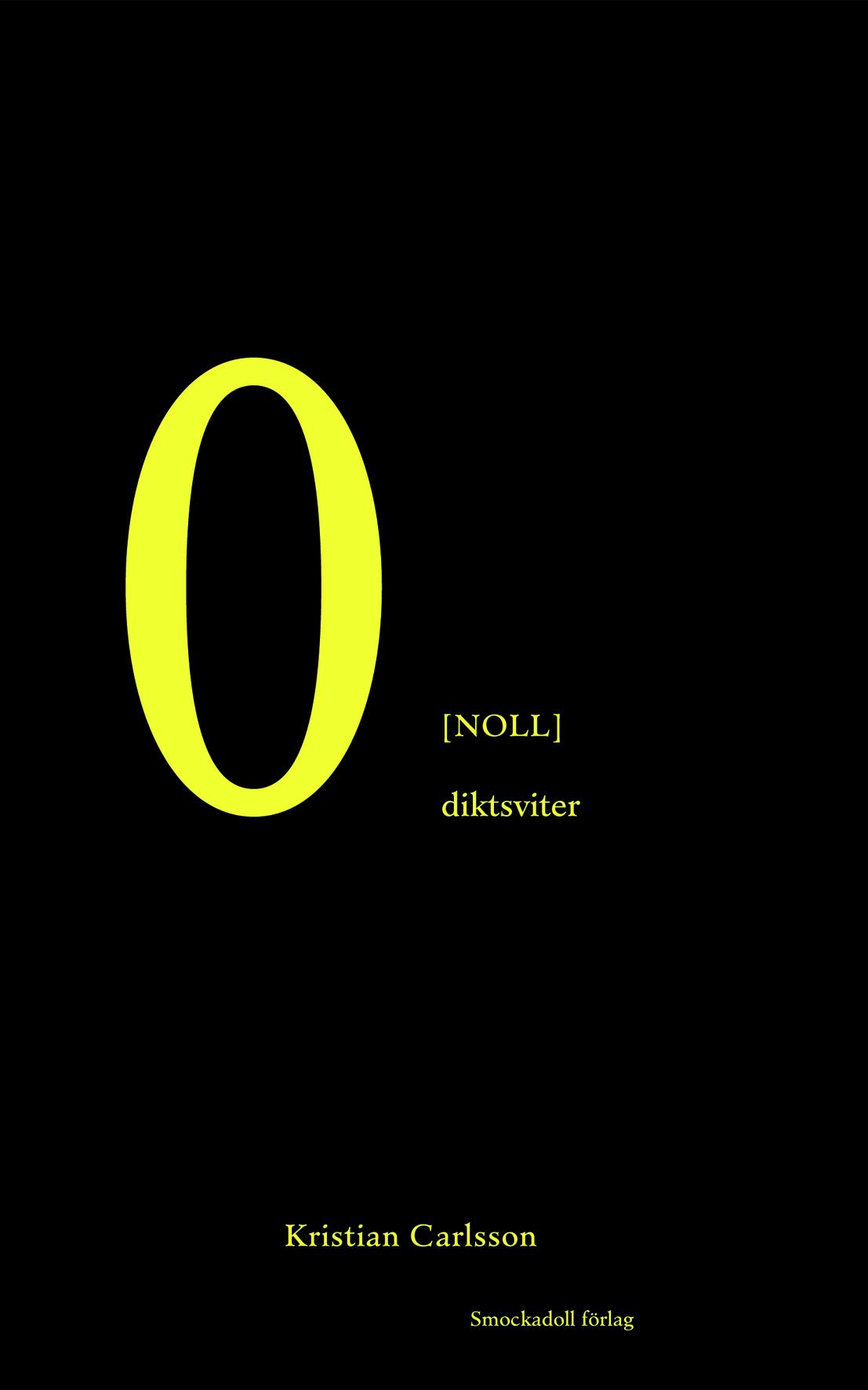 0 [noll] : diktsviter av Kristian Carlsson